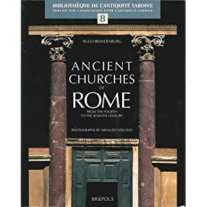 Ancient Churches of Rome from the Fourth to the Seventh Century (BibliothÃ..que De L'antiquite Tardive) (Bibliothèque De L'antiq