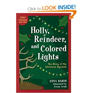 Holly, Reindeer, and Colored Lights: The Story of the Christmas Symbols Edna Barth and Ursula Arndt