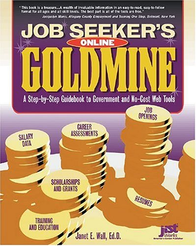 Job Seeker's Online Goldmine: A Step-by-Step Guidebook to Government And No-Cost Web Tools