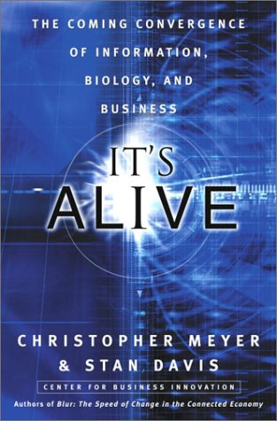 Image for It's Alive: The Coming Convergence of Information, Biology, and Business