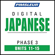 Japanese Phase 3, Unit 11-15: Learn to Speak and Understand Japanese with Pimsleur Language Programs Audiobook by  Pimsleur Narrated by  Pimsleur