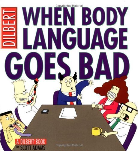 When Body Language Goes Bad: A Dilbert Book by Scott Adams (2003-03-02)