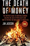The Death Of Money: The Preppers Guide To Surviving Economic Collapse, The Loss Of Paper Assets And How To Prepare When Money Is Worthless