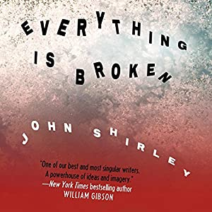 Everything Is Broken | [John Shirley]