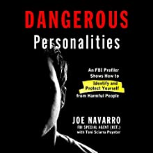 Dangerous Personalities: An FBI Profiler Shows You How to Identify and Protect Yourself from Harmful People (       UNABRIDGED) by Joe Navarro, Toni Sciarra Poynter Narrated by Stephen Hoye