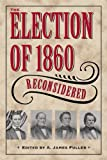 The Election of 1860 Reconsidered (Civil War in the North)