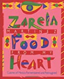 Zarela Martínez Food from my Heart: Cuisines of Mexico Remembered and Reimagined