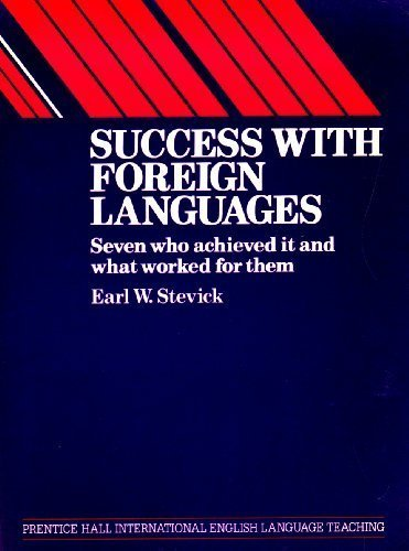 Success With Foreign Languages: Seven Who Achieved It and What Worked for Them (Prentice-Hall International Language Teaching Methodology Series. Te)