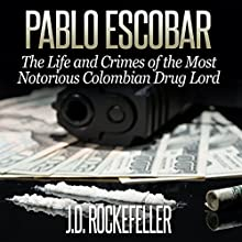 Pablo Escobar: The Life and Crimes of the Most Notorious Colombian Drug Lord Audiobook by J. D. Rockefeller Narrated by Robert Diepenbrock