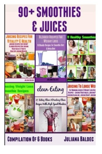 90+ Smoothies & Juices: Smoothies & Juices Compilation by Juliana Baldec