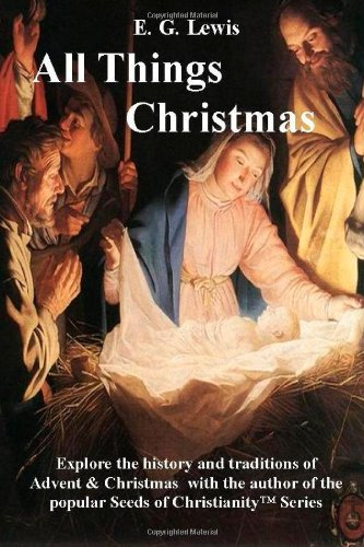 All Things Christmas: The History & Traditions of Advent and Christmas