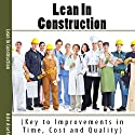 Lean in Construction: Key to Improvements in Time, Cost and Quality (       UNABRIDGED) by Ade Asefeso, MCIPS MBA Narrated by Forris Day, Jr.