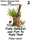 Home Remedies and How to Make Them (Herbal Medicine from Your Garden or Windowsill)