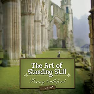 The Art of Standing Still: A Novel | [Penny Culliford]