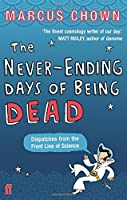 The Never-Ending Days of Being Dead: Dispatches from the Front Line of Science