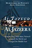 Al Jazeera: How the Free Arab News Network Scooped the World and Changed the Middle East