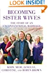 Becoming Sister Wives: The Story of a...