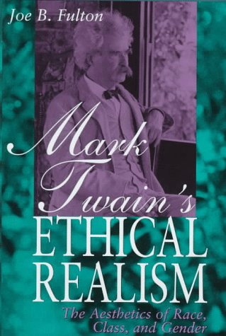 Mark Twain's Ethical Realism: The Aesthetics of Race, Class, and Gender