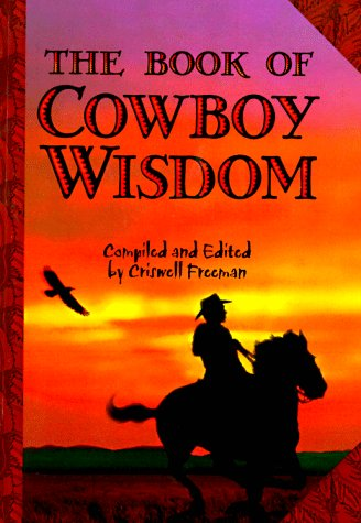 The Book of Cowboy Wisdom: Common Sense and Uncommon Genius from the World of Cowboys