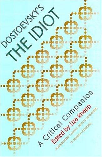 Dostoevskys the Idiot : A Critical Companion, LIZA KNAPP