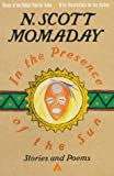 In The Presence of The Sun: Stories and Poems (0312098308) by Momaday, N. Scott