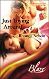 JUST TOYING AROUND... (BLAZE ROMANCE S.) (0263840573) by RHONDA NELSON