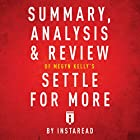 Summary, Analysis & Review of Megyn Kelly's Settle for More by Instaread Hörbuch von  Instaread Gesprochen von: Dwight Equitz