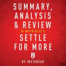 Summary, Analysis & Review of Megyn Kelly's Settle for More by Instaread Audiobook by  Instaread Narrated by Dwight Equitz