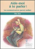 Aide-moi  te parler ! : La communication parent-enfant