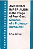 img - for American Imperialism in the Image of Peer Gynt: Memoirs of a Professor-bureaucrat book / textbook / text book