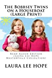 The Bobbsey Twins on a Houseboat (Large Print): Read Aloud Edition (Laura Lee Hope Masterpiece Collection)