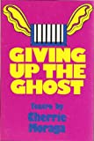 Giving Up the Ghost: Teatro in Two Acts (0931122430) by Moraga, Cherrie