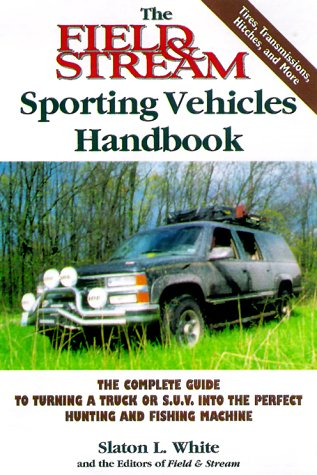 the-field-stream-sporting-vehicles-handbook-the-complete-guide-to-turning-a-truck-or-sport-utility-v