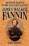 Hesitant Martyr of the Texas Revolution: James Walker Fannin