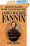 Hesitant Martyr of the Texas Revolution: James Walker Fannin