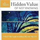 The Hidden Value of Not Knowing Hörbuch von  Sruti Gesprochen von:  Sruti