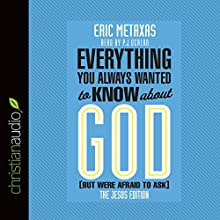 Everything You Always Wanted to Know About God (But Were Afraid to Ask): The Jesus Edition Audiobook by Eric Metaxas Narrated by P.J. Ochlan