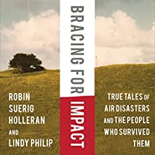 Bracing for Impact: True Tales of Air Disasters and the People Who Survived Them (       UNABRIDGED) by Robin Suerig Holleran, Lindy Philip Narrated by Jonathan Davis
