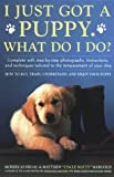 I Just Got A Puppy What Do I Do?: How to Buy Train Understand and Enjoy Your Puppy