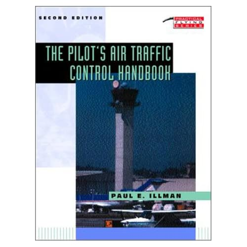 The Pilot's Air Traffic Control Handbook Paul E. Illman