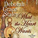 What the Heart Wants (       UNABRIDGED) by Deborah Grace Staley Narrated by Erin Novotny
