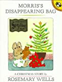 Morris's Disappearing Bag: A Christmas Story/ Storytime Tie-in (0140546642) by Wells, Rosemary