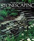 cover of The Art and Craft of Stonescaping: Setting and Stacking Stone