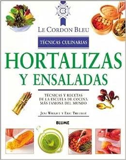 Hortalizas y ensaladas: Tecnicas y recetas de la escuela de cocina mas