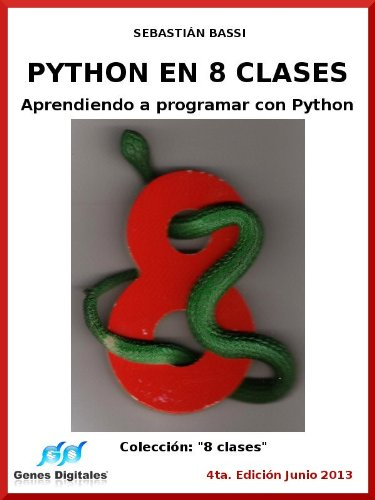 Python en 8 clases: Aprendiendo a programar con Python (Spanish Edition)