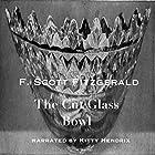 The Cut Glass Bowl Hörbuch von F. Scott Fitzgerald Gesprochen von: Kitty Hendrix