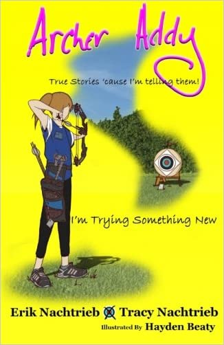 Archer Addy: Trying Something New (Archer Addy, The True Life Adventures) (Volume 1)