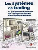 echange, troc Pierre Orphelin - Les systèmes de trading... et quelques controverses sur l'analyse technique des marchés financiers