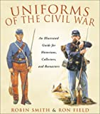 Uniforms of the Civil War (1585744220) by Smith, Robin