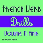 French Verb Drills Featuring the Verb Finir [French Edition]: French Verb Conjugation t. 11 | Frederic Bibard